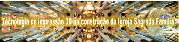 Tecnologia de impressão 3D na construção da Igreja Sagrada Família