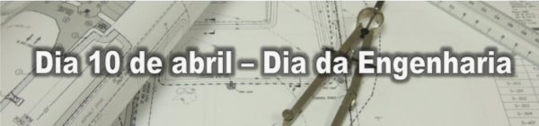 Dia 10 de abril – Dia da Engenharia