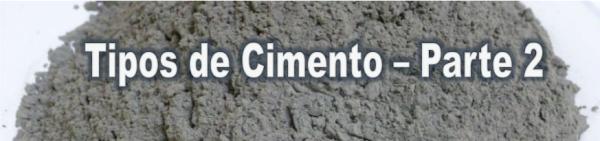 Tipos de Cimento – Parte 2